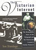 The Victorian Internet: The Remarkable Story of the Telegraph and the Nineteenth Century's On-line Pioneers (0425171698) by Tom Standage