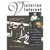 The Victorian Internet: The Remarkable Story of the Telegraph and the Nineteenth Century's On-line Pioneers ~ Tom Standage