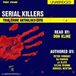 2016 Serial Killers True Crime Anthology: Annual Serial Killers Anthology, Book 3 | RJ Parker,Peter Vronsky,Michael Newton,Sylvia Perrini,JJ Slate