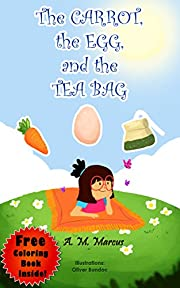 Children's Book: The Carrot, the Egg and the Tea Bag: (Children's Picture Book Dealing With School Issues) (Free Coloring Book Inside!)