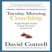Tuesday Morning Coaching: Eight Simple Truths to Boost Your Career and Your Life | [David Cottrell]