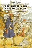 echange, troc Bouchard Russel - Les Armes a Feu en Nouvelle France