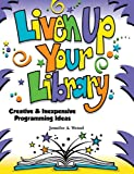 Liven Up Your Library: Creative & Inexpensive Programming Ideas