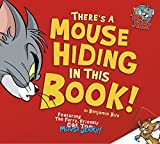 Benjamin Bird There's a Mouse Hiding in This Book! (Tom and Jerry)