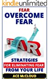 Fear: Overcome Fear: Strategies For Eliminating Fear From Your Life (Overcoming Fear, Anxiety Relief, Panic Attack Relief, Deep Breathing Techniques)