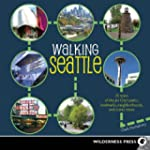 Walking Seattle: 35 Tours of the Jet...