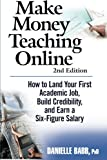 img - for Make Money Teaching Online: 2nd Edition: How to Land Your First Academic Job, Build Credibility, and Earn a Six-Figure Salary: Revised and Updated book / textbook / text book