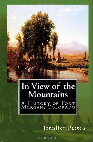 In View of the Mountains: A History of Fort Morgan, Colorado