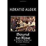 Bound to Rise: A Classic Rags to Riches Story! ~ Horatio Alger