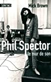 Phil Spector, le mur de son (French Edition) (2355840342) by Mick Brown