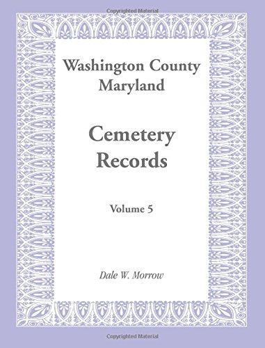 Washington County Maryland Cemetery Records: Volume 5