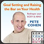 Goal Setting and Raising the Bar on Your Health | Pete Cohen