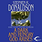 A Dark and Hungry God Arises: The Gap into Power: The Gap Cycle, Book 3 | Stephen R. Donaldson