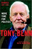 Tony Benn More Time for Politics: Diaries 2001-2007