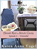 img - for Amish Knit & Stitch Circle ~ Episode 2 ~ Unraveled (Short Story Serial, Part 2 of 8) (Smickbsurg Tales 4) book / textbook / text book