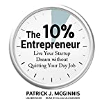 The 10% Entrepreneur: Live Your Startup Dream Without Quitting Your Day Job | Patrick J. McGinnis