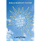 36 Arguments for the Existence of God: A Work of Fiction ~ Rebecca Goldstein