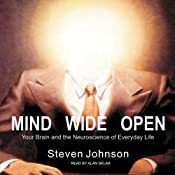 Mind Wide Open: Your Brain and the Neuroscience of Everyday Life | [Steven Johnson]
