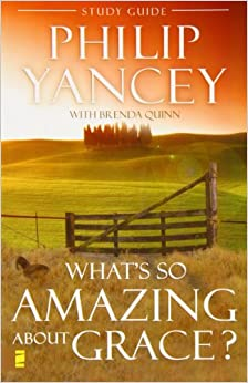 What's So Amazing About Grace? Study Guide: Philip Yancey ...