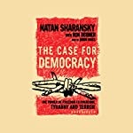 The Case for Democracy: The Power of Freedom to Overcome Tyranny and Terror | Natan Sharansky,Ron Dermer