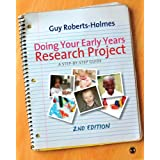 Doing Your Early Years Research Project: A Step by Step Guideby Guy Roberts-Holmes