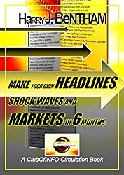 Make Your Own Headlines, Shock Waves and Markets in Six Months: An Internet Writer's Campaign