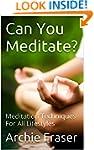 Can You Meditate?: Meditation Techniq...