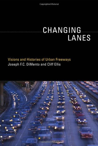 Changing Lanes: Visions and Histories of Urban Freeways (Urban and Industrial Environments)