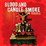 Blood And Candle Smoke Tom Russell