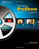 Secrets of Proshow Experts: The Official Guide to Creating Your Best Slide Shows with ProShow Gold and Producer (1435454847) by Schmidt, Paul
