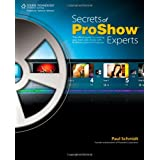 Secrets of Proshow Experts: The Official Guide to Creating Your Best Slide Shows with ProShow Gold and Producer ~ Paul Schmidt