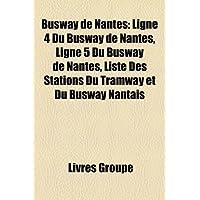 Busway de Nantes: Ligne 4 Du Busway de Nantes, Ligne 5 Du Busway de Nantes, Liste Des Stations Du Tramway Et Du...