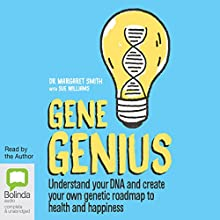 Gene Genius: Understand Your DNA and Create Your Own Genetic Roadmap to Health and Happiness (       UNABRIDGED) by Margaret Smith, Sue Williams Narrated by Margaret Smith