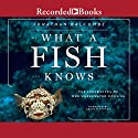 What a Fish Knows: The Inner Lives of Our Underwater Cousins Audiobook by Jonathan Balcombe Narrated by Graham Winton