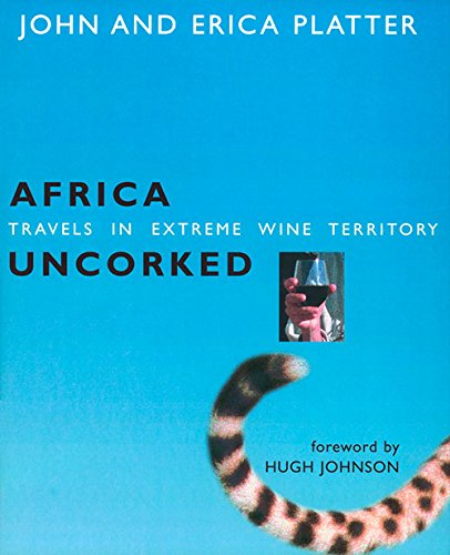 Africa Uncorked: Travels In Extreme Wine Territory