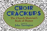 img - for Choir Crackups by Yarrington, John (1999) Paperback book / textbook / text book