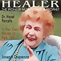 Healer: The Pioneer Nutritionist and Prophet Dr. Hazel Parcells in Her Own Words at Age 106 Audiobook by Joseph Dispenza Narrated by Valerie Gilbert