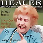 Healer: The Pioneer Nutritionist and Prophet Dr. Hazel Parcells in Her Own Words at Age 106 | Joseph Dispenza