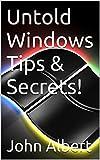 Untold Windows Tips & Secrets!