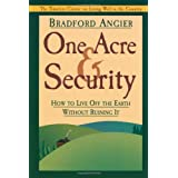 One Acre & Security: How to Live Off the Earth Without Ruining It ~ Bradford Angier