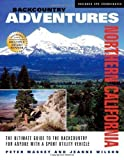 img - for Backcountry Adventures Northern California: The Ultimate Guide to the Backcountry for Anyone with a Sport Utility Vehicle by Massey, Peter, Wilson, Jeanne published by Adler Publishing Company Inc. (2006) book / textbook / text book