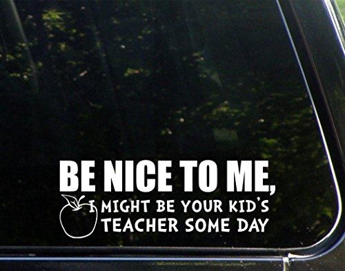 """Be Nice To Me, I Might Be Your Kid's Teacher Some Day (9"""" x 3"""") Die Cut Decal Bumper Sticker For Windows, Cars, Trucks, Laptops, Etc"""