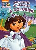 Dora - Mon monde de princesse à colorier...