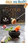 Fondue Rezepte f�r Genie�er! Fondue &...