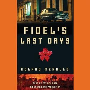 Fidel's Last Days | [Roland Merullo]