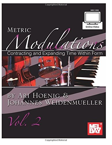 Metric Modulations: Contracting and Expanding Time Within Form: Volume 2