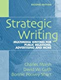 img - for Strategic Writing: Multimedia Writing for Public Relations, Advertising and More (2nd Edition) 2nd (second) Edition by Marsh, Charles, Guth, David W., Short, Bonnie Poovey (2008) book / textbook / text book
