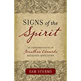 """Signs of the Spirit: An Interpretation of Jonathan Edwards's """"Religious Affections"""" ~ Sam Storms"""