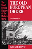 The Old European Order 1660-1800 (Short Oxford History of the Modern World) (019820387X) by William Doyle