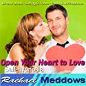 Open Your Heart to Love Hypnosis: New Relationships & Healing from Heartbreak, Guided Meditation, Binaural Beats, Positive Affirmations  by Rachael Meddows Narrated by Rachael Meddows